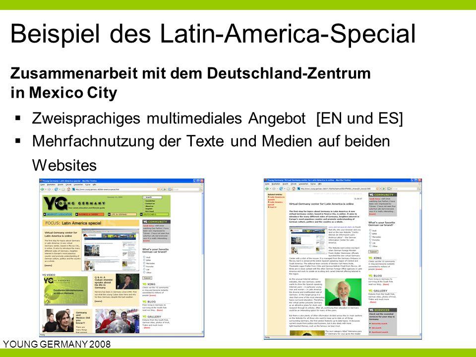 YOUNG GERMANY 2008 Beispiel des Latin-America-Special  Zweisprachiges multimediales Angebot [EN und ES]  Mehrfachnutzung der Texte und Medien auf beiden Websites Zusammenarbeit mit dem Deutschland-Zentrum in Mexico City