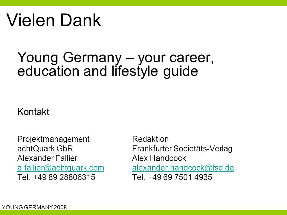 YOUNG GERMANY 2008 Vielen Dank Young Germany – your career, education and lifestyle guide Kontakt ProjektmanagementRedaktion achtQuark GbRFrankfurter