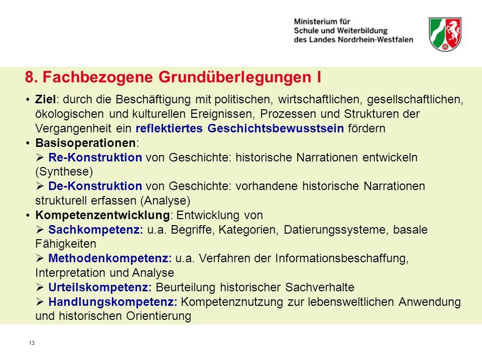 13 8. Fachbezogene Grundüberlegungen I Ziel: durch die Beschäftigung mit politischen, wirtschaftlichen, gesellschaftlichen, ökologischen und kulturell