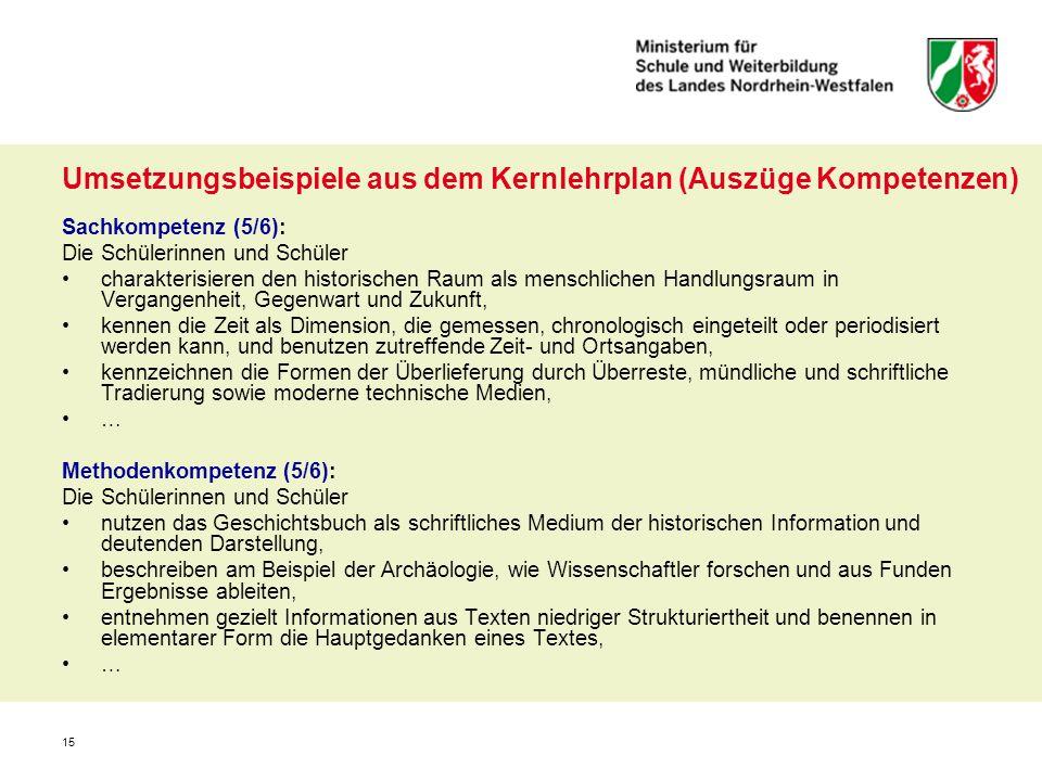 15 Umsetzungsbeispiele aus dem Kernlehrplan (Auszüge Kompetenzen) Sachkompetenz (5/6): Die Schülerinnen und Schüler charakterisieren den historischen