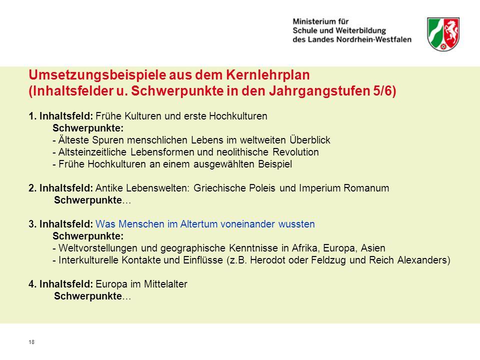 18 Umsetzungsbeispiele aus dem Kernlehrplan (Inhaltsfelder u. Schwerpunkte in den Jahrgangstufen 5/6) 1. Inhaltsfeld: Frühe Kulturen und erste Hochkul