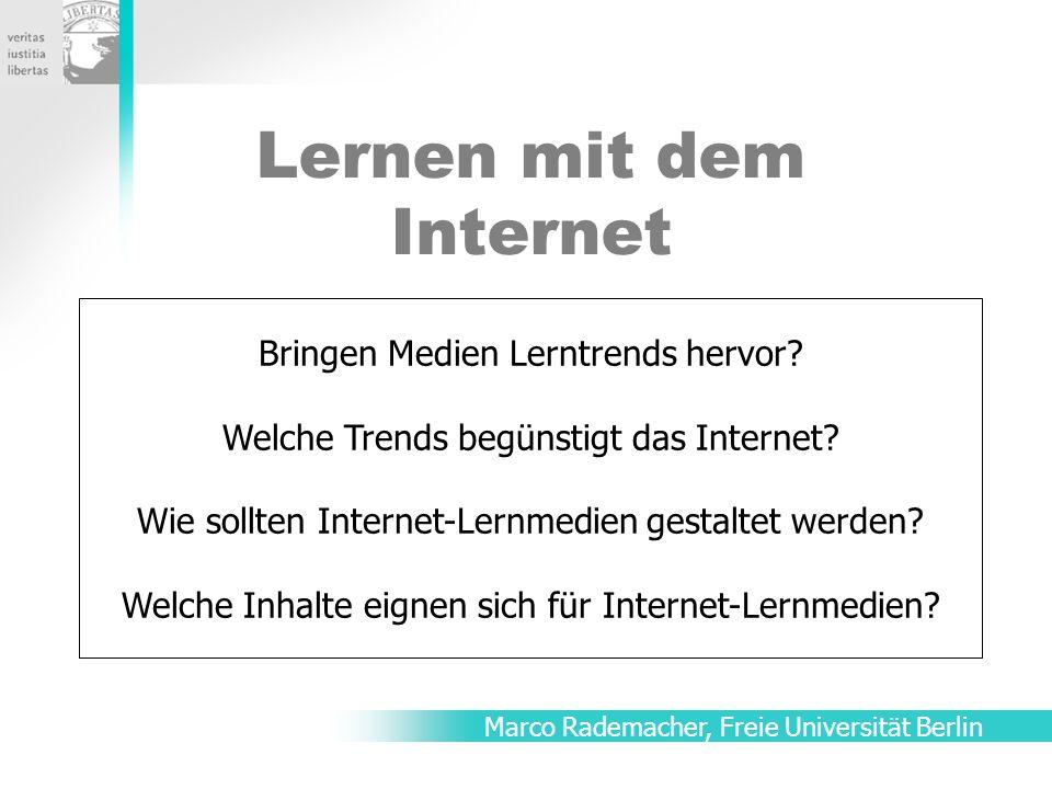 """Lernen mit dem Internet Vorlesung zur Lehrveranstaltung """"Internet-Learning im SS 2003 Marco Rademacher, Freie Universität Berlin Bringen Medien Lerntrends hervor."""