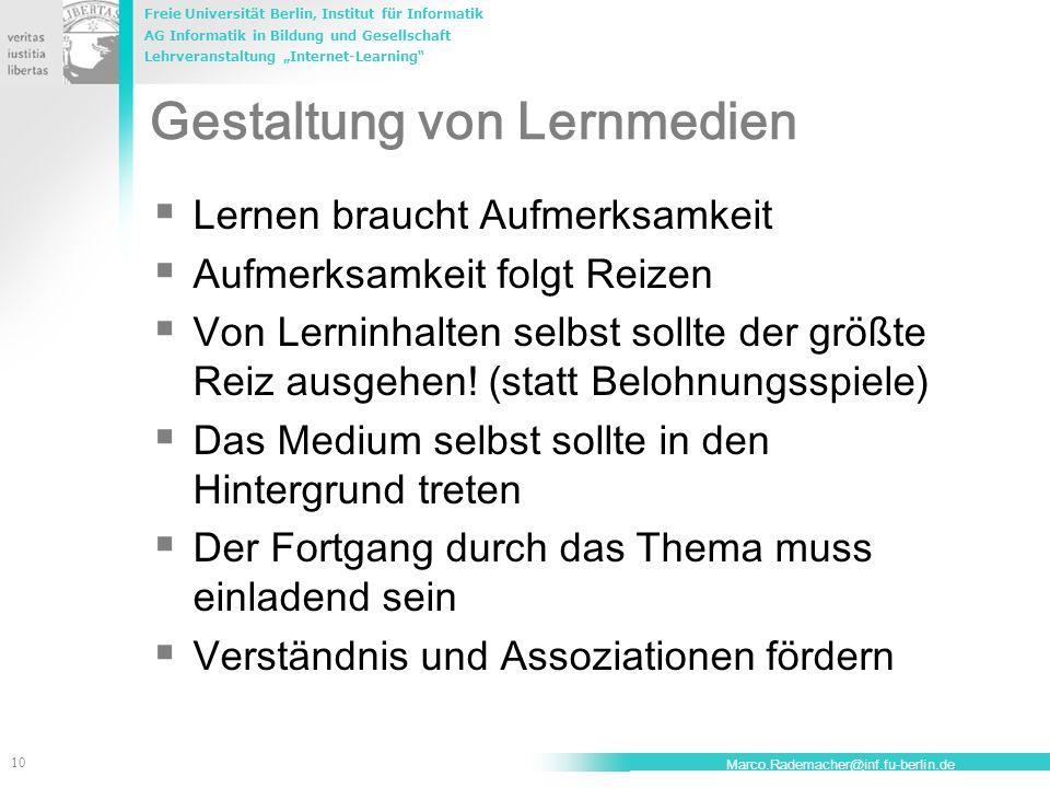 """Freie Universität Berlin, Institut für Informatik AG Informatik in Bildung und Gesellschaft Lehrveranstaltung """"Internet-Learning 10 Marco.Rademacher@inf.fu-berlin.de Gestaltung von Lernmedien  Lernen braucht Aufmerksamkeit  Aufmerksamkeit folgt Reizen  Von Lerninhalten selbst sollte der größte Reiz ausgehen."""