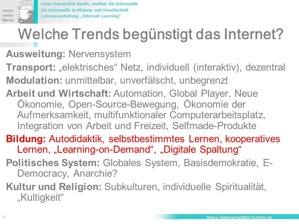 """Freie Universität Berlin, Institut für Informatik AG Informatik in Bildung und Gesellschaft Lehrveranstaltung """"Internet-Learning 4 Marco.Rademacher@inf.fu-berlin.de Welche Trends begünstigt das Internet."""