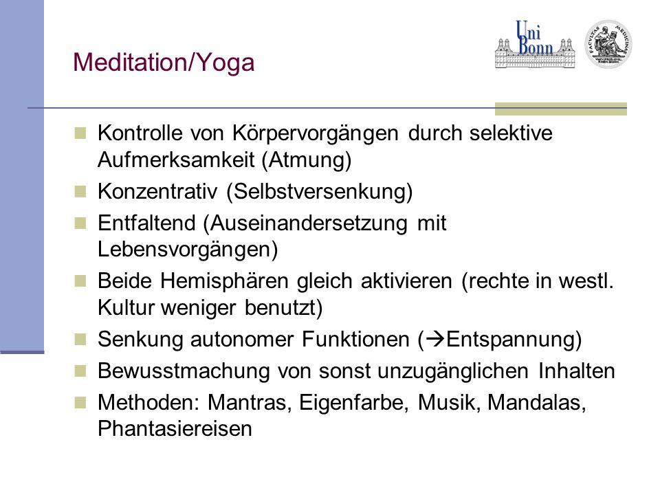 Meditation/Yoga Kontrolle von Körpervorgängen durch selektive Aufmerksamkeit (Atmung) Konzentrativ (Selbstversenkung) Entfaltend (Auseinandersetzung mit Lebensvorgängen) Beide Hemisphären gleich aktivieren (rechte in westl.
