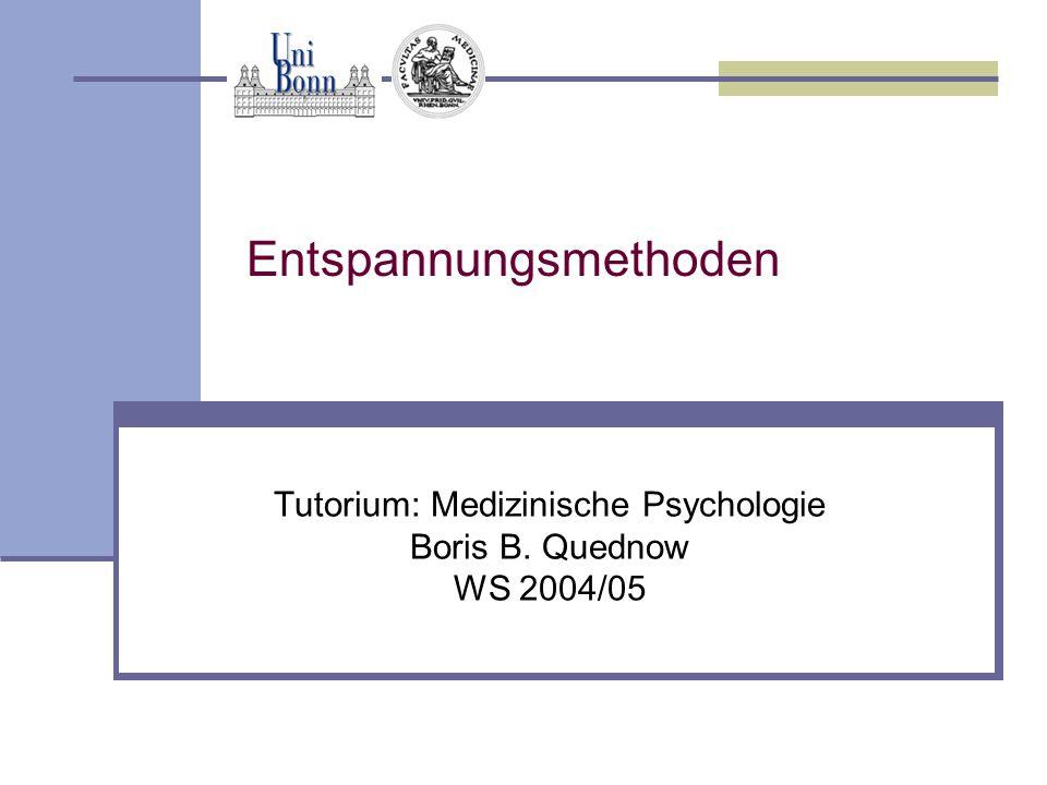 Entspannungsmethoden Tutorium: Medizinische Psychologie Boris B. Quednow WS 2004/05