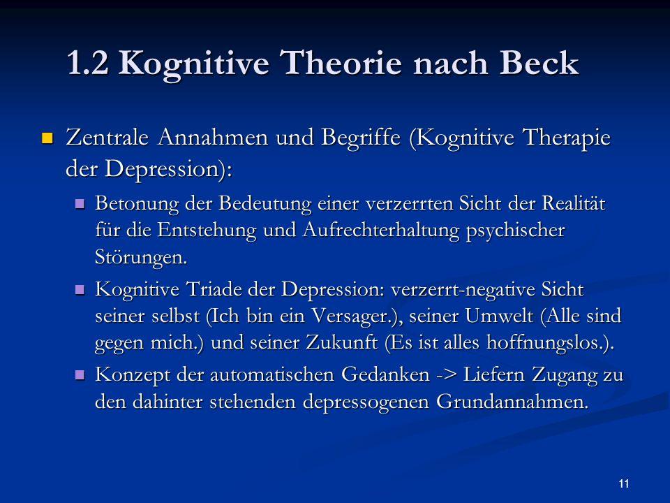 11 1.2 Kognitive Theorie nach Beck Zentrale Annahmen und Begriffe (Kognitive Therapie der Depression): Zentrale Annahmen und Begriffe (Kognitive Thera