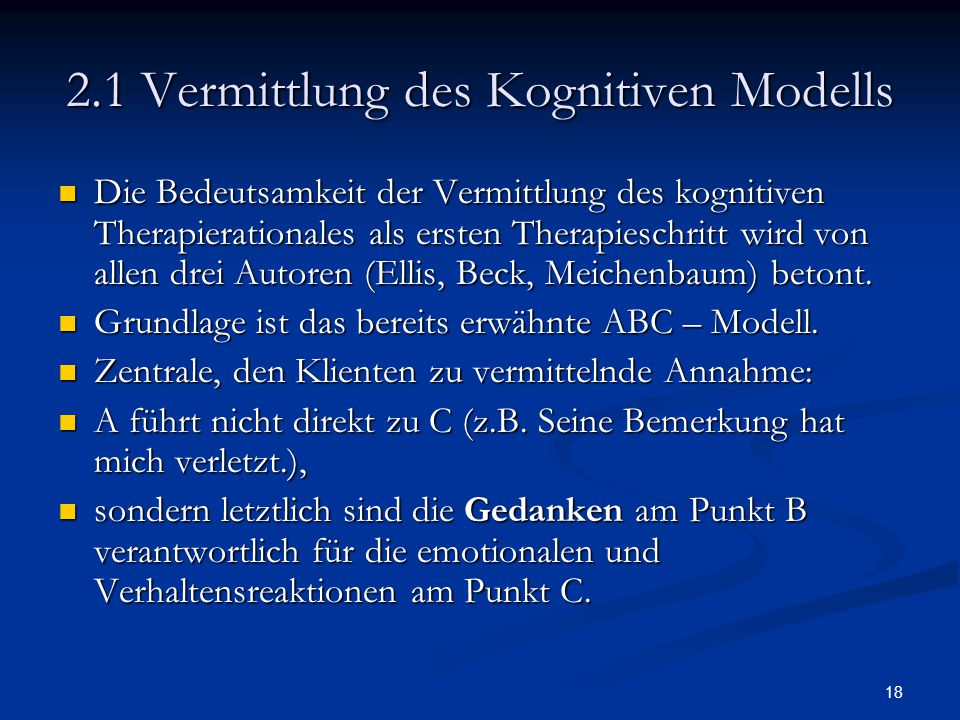18 2.1 Vermittlung des Kognitiven Modells Die Bedeutsamkeit der Vermittlung des kognitiven Therapierationales als ersten Therapieschritt wird von alle