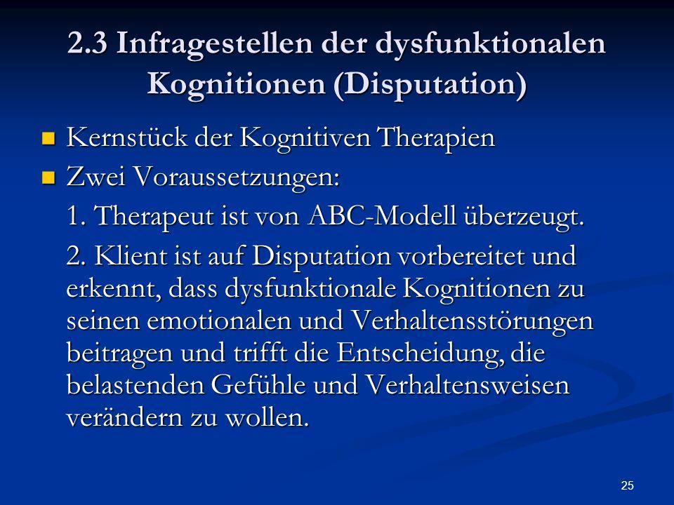 25 2.3 Infragestellen der dysfunktionalen Kognitionen (Disputation) Kernstück der Kognitiven Therapien Kernstück der Kognitiven Therapien Zwei Vorauss