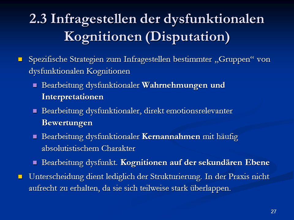 """27 2.3 Infragestellen der dysfunktionalen Kognitionen (Disputation) Spezifische Strategien zum Infragestellen bestimmter """"Gruppen"""" von dysfunktionalen"""