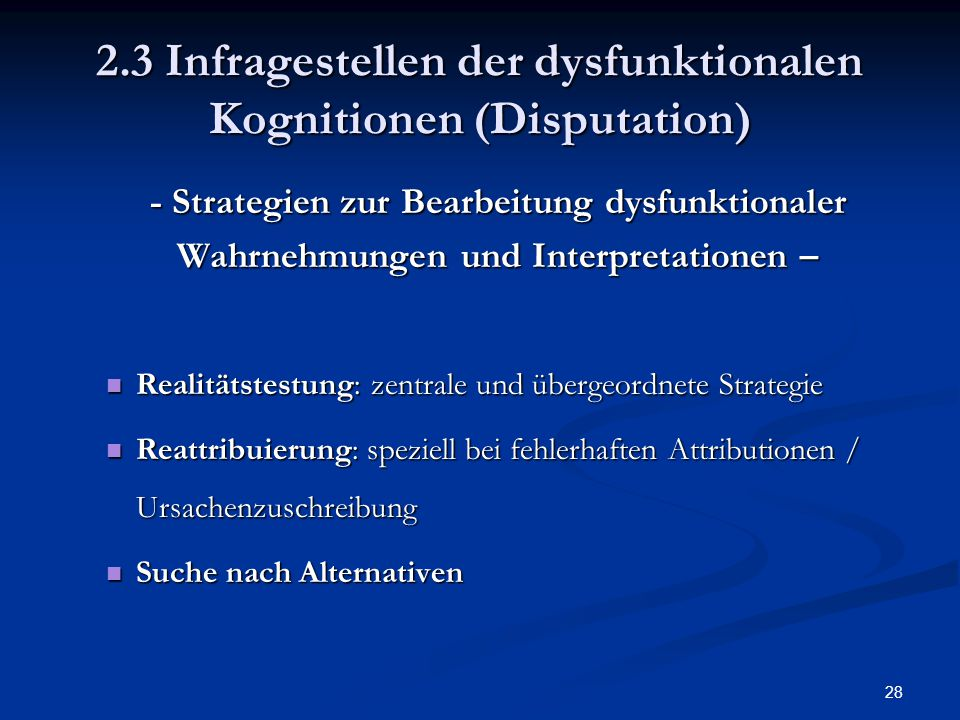 28 2.3 Infragestellen der dysfunktionalen Kognitionen (Disputation) - Strategien zur Bearbeitung dysfunktionaler Wahrnehmungen und Interpretationen –