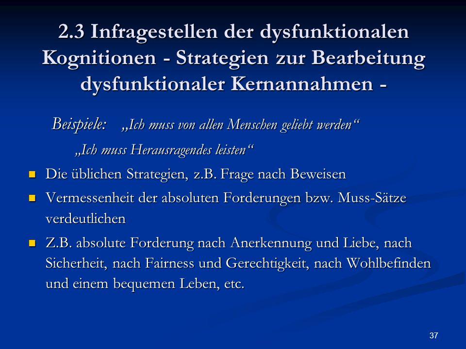"""37 2.3 Infragestellen der dysfunktionalen Kognitionen - Strategien zur Bearbeitung dysfunktionaler Kernannahmen - Beispiele: """" Ich muss von allen Mens"""