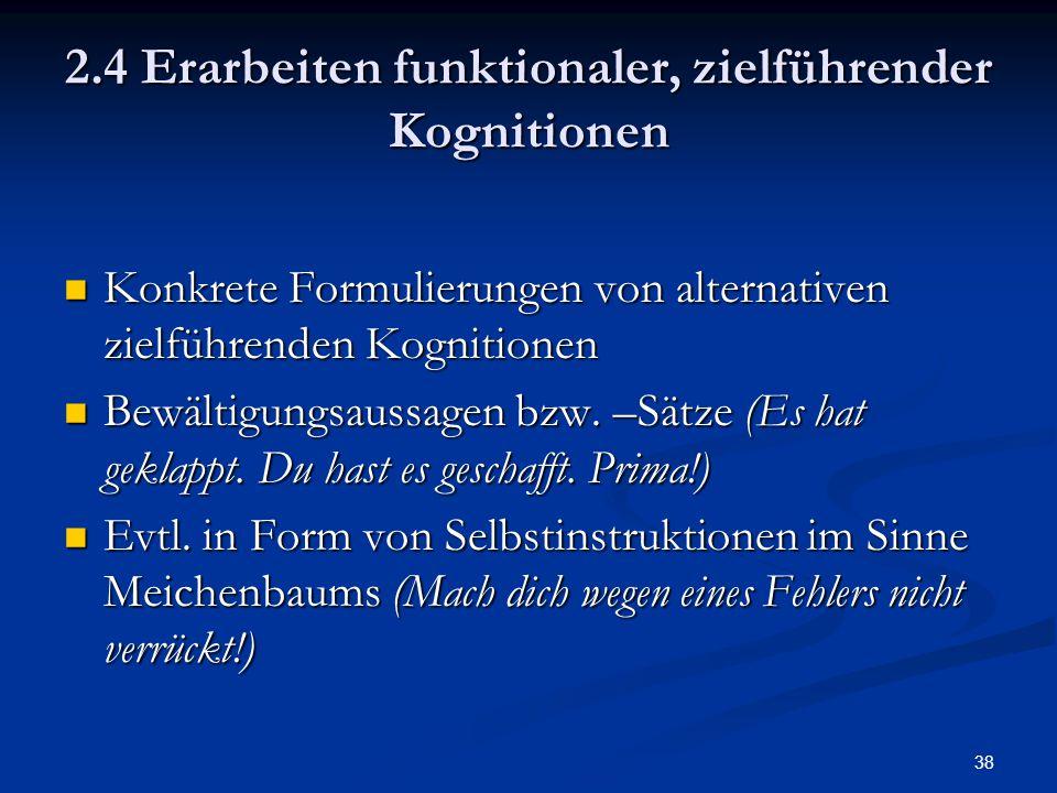 38 2.4 Erarbeiten funktionaler, zielführender Kognitionen Konkrete Formulierungen von alternativen zielführenden Kognitionen Konkrete Formulierungen v