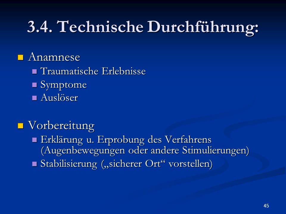 45 3.4. Technische Durchführung: Anamnese Anamnese Traumatische Erlebnisse Traumatische Erlebnisse Symptome Symptome Auslöser Auslöser Vorbereitung Vo