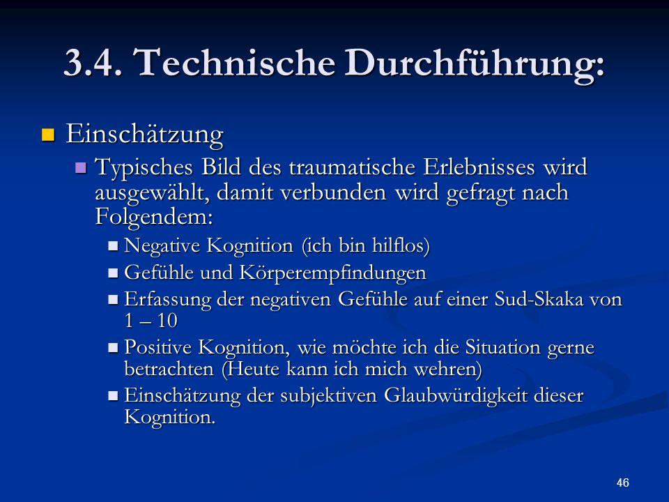 46 3.4. Technische Durchführung: Einschätzung Einschätzung Typisches Bild des traumatische Erlebnisses wird ausgewählt, damit verbunden wird gefragt n