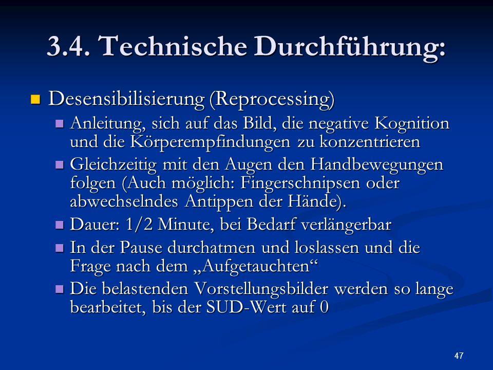 47 3.4. Technische Durchführung: Desensibilisierung (Reprocessing) Desensibilisierung (Reprocessing) Anleitung, sich auf das Bild, die negative Kognit