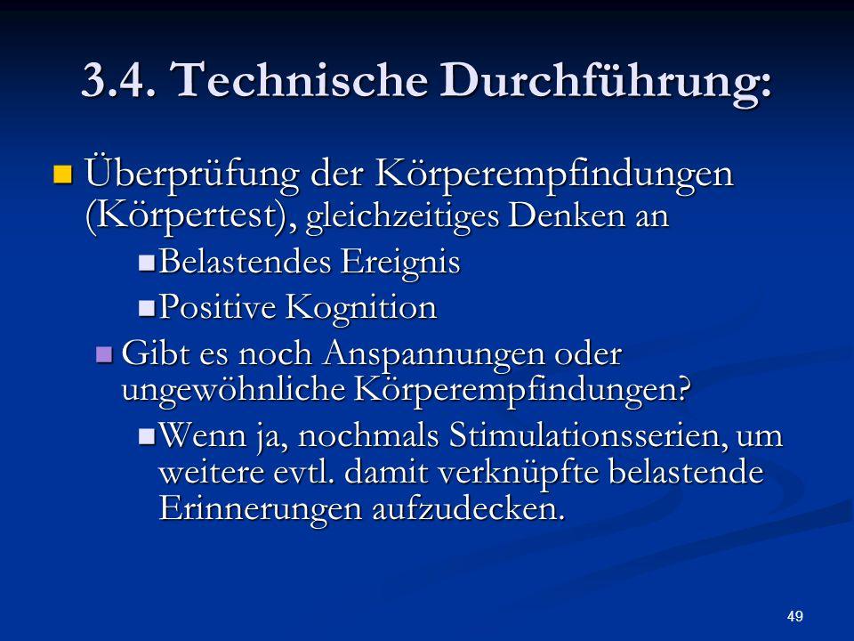 49 3.4. Technische Durchführung: Überprüfung der Körperempfindungen (Körpertest), gleichzeitiges Denken an Überprüfung der Körperempfindungen (Körpert