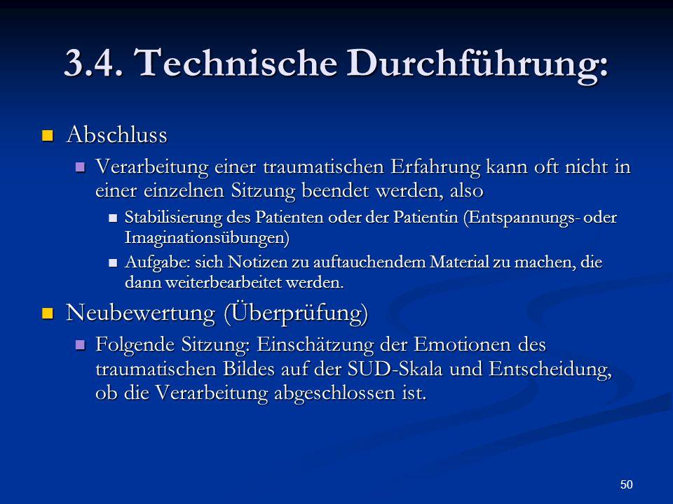 50 3.4. Technische Durchführung: Abschluss Abschluss Verarbeitung einer traumatischen Erfahrung kann oft nicht in einer einzelnen Sitzung beendet werd
