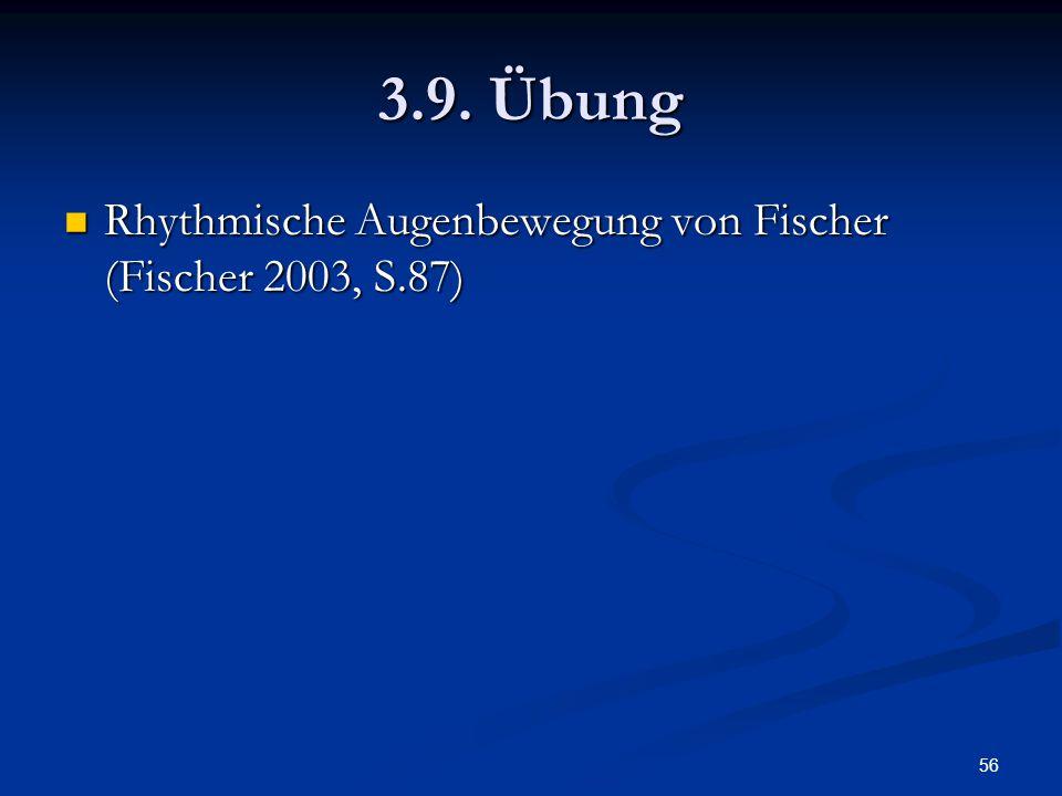 56 3.9. Übung Rhythmische Augenbewegung von Fischer (Fischer 2003, S.87) Rhythmische Augenbewegung von Fischer (Fischer 2003, S.87)