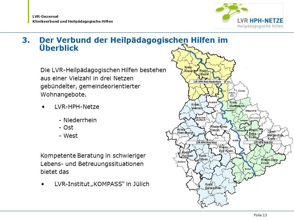 LVR-Dezernat Klinikverbund und Heilpädagogische Hilfen Folie 13 3.Der Verbund der Heilpädagogischen Hilfen im Überblick LVR-HPH-Netze - Niederrhein -