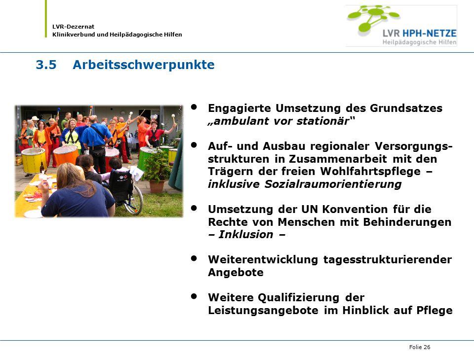 """LVR-Dezernat Klinikverbund und Heilpädagogische Hilfen Folie 26 3.5Arbeitsschwerpunkte Engagierte Umsetzung des Grundsatzes """"ambulant vor stationär"""" A"""