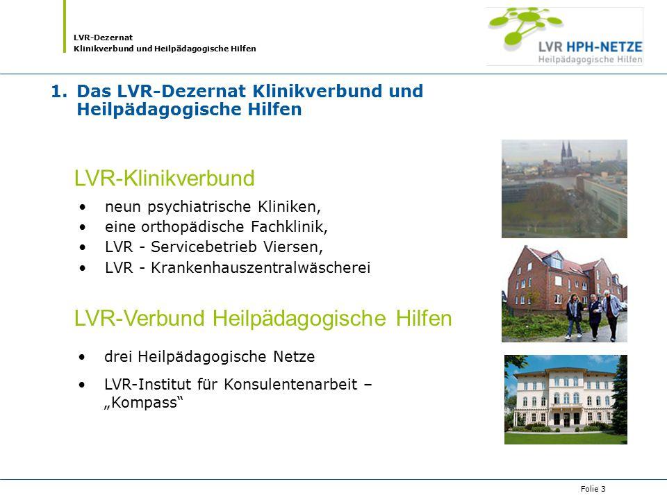 LVR-Dezernat Klinikverbund und Heilpädagogische Hilfen Folie 3 1.Das LVR-Dezernat Klinikverbund und Heilpädagogische Hilfen neun psychiatrische Klinik