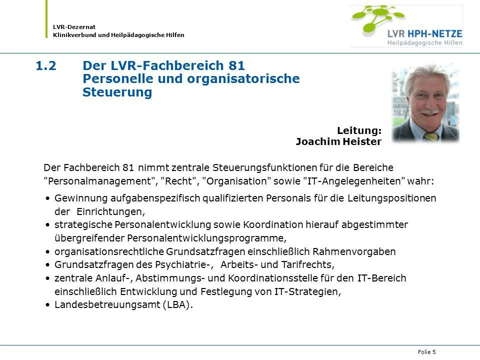 LVR-Dezernat Klinikverbund und Heilpädagogische Hilfen Folie 5 1.2Der LVR-Fachbereich 81 Personelle und organisatorische Steuerung Der Fachbereich 81