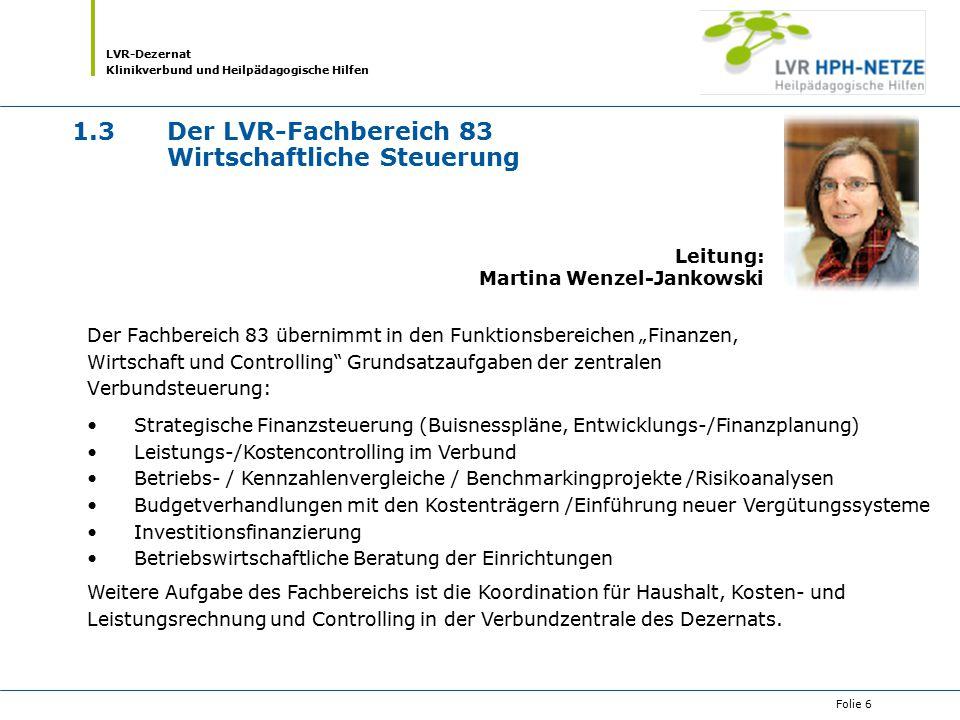 LVR-Dezernat Klinikverbund und Heilpädagogische Hilfen Folie 6 1.3Der LVR-Fachbereich 83 Wirtschaftliche Steuerung Der Fachbereich 83 übernimmt in den