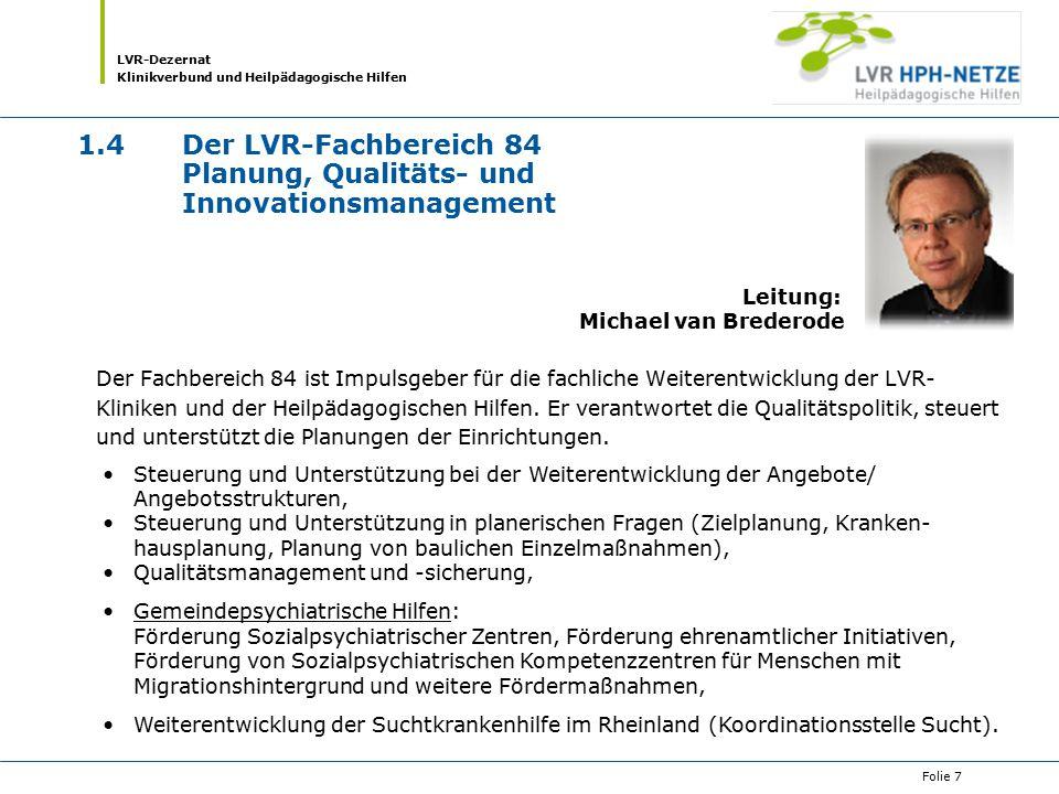 LVR-Dezernat Klinikverbund und Heilpädagogische Hilfen Folie 7 1.4Der LVR-Fachbereich 84 Planung, Qualitäts- und Innovationsmanagement Der Fachbereich