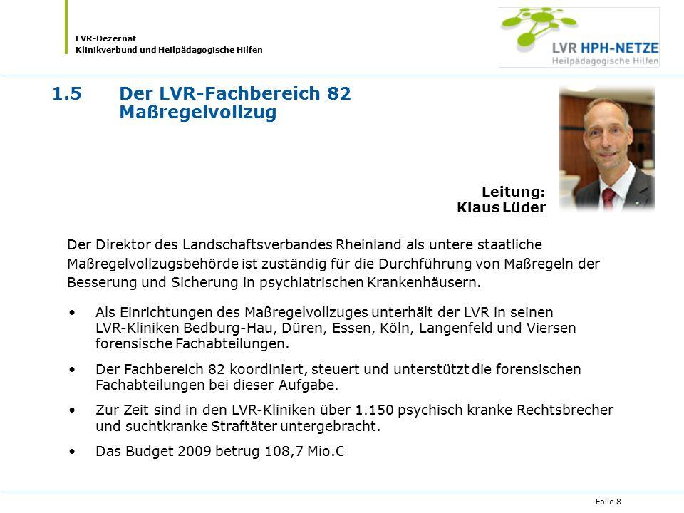 LVR-Dezernat Klinikverbund und Heilpädagogische Hilfen Folie 8 1.5Der LVR-Fachbereich 82 Maßregelvollzug Der Direktor des Landschaftsverbandes Rheinla