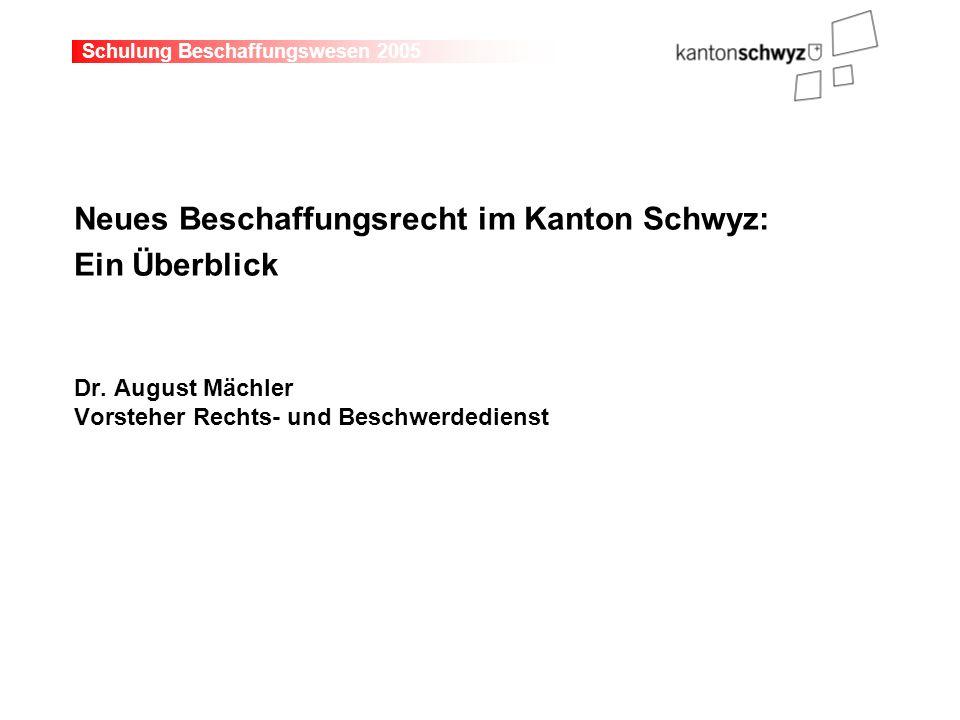 Schulung Beschaffungswesen 2005 Neues Beschaffungsrecht im Kanton Schwyz: Ein Überblick Dr.