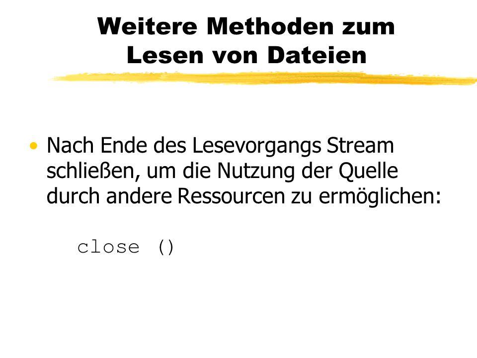 Weitere Methoden zum Lesen von Dateien Nach Ende des Lesevorgangs Stream schließen, um die Nutzung der Quelle durch andere Ressourcen zu ermöglichen: close ()