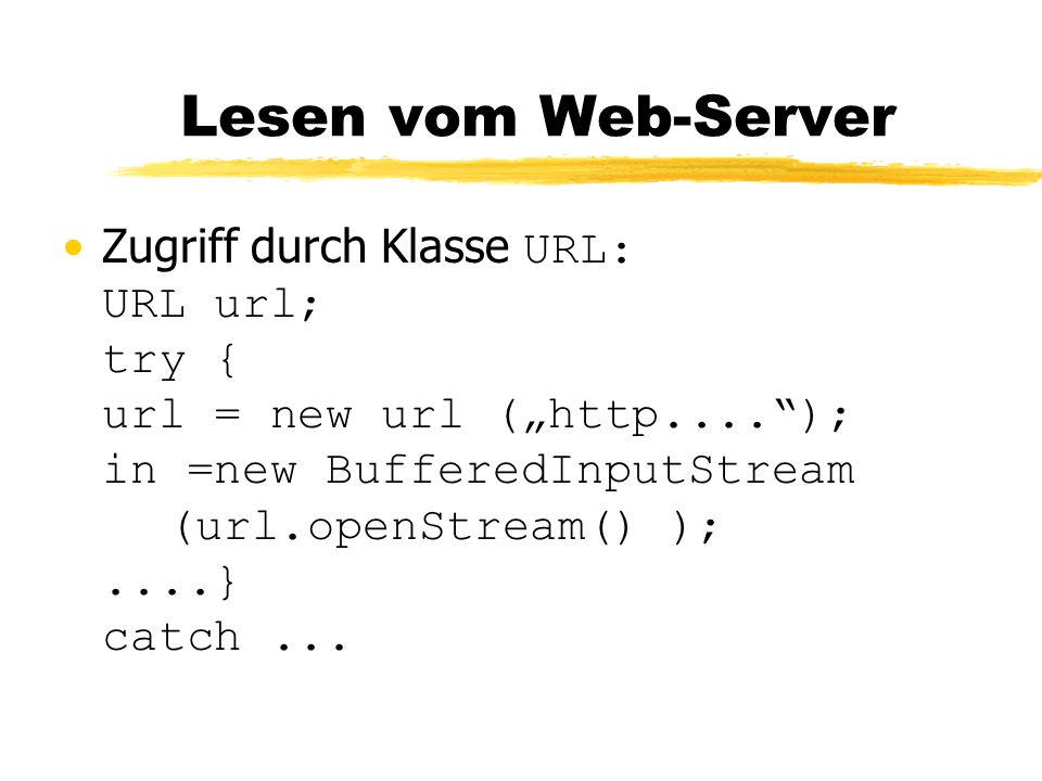 "Lesen vom Web-Server Zugriff durch Klasse URL: URL url; try { url = new url (""http....""); in =new BufferedInputStream (url.openStream() );....} catch."