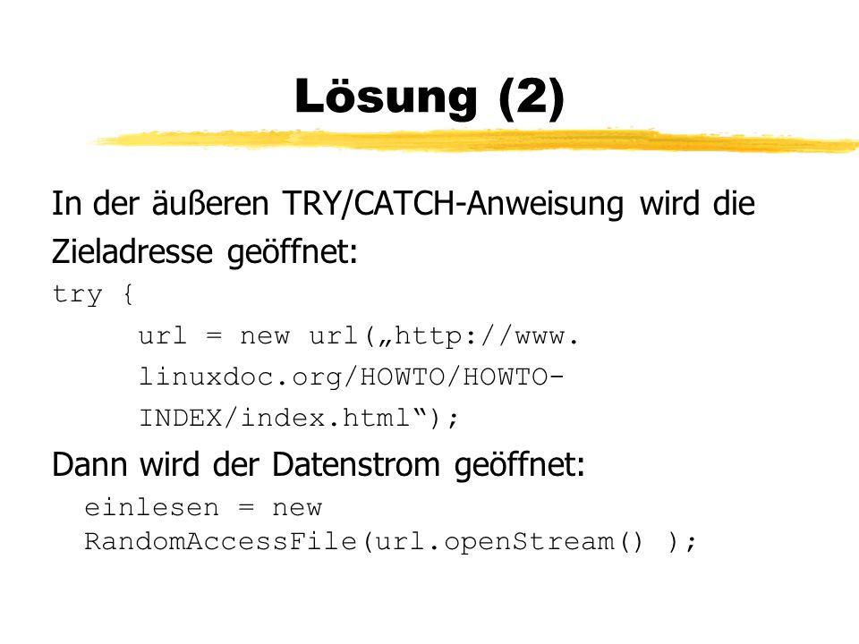 """Lösung (2) In der äußeren TRY/CATCH-Anweisung wird die Zieladresse geöffnet: try { url = new url(""""http://www."""