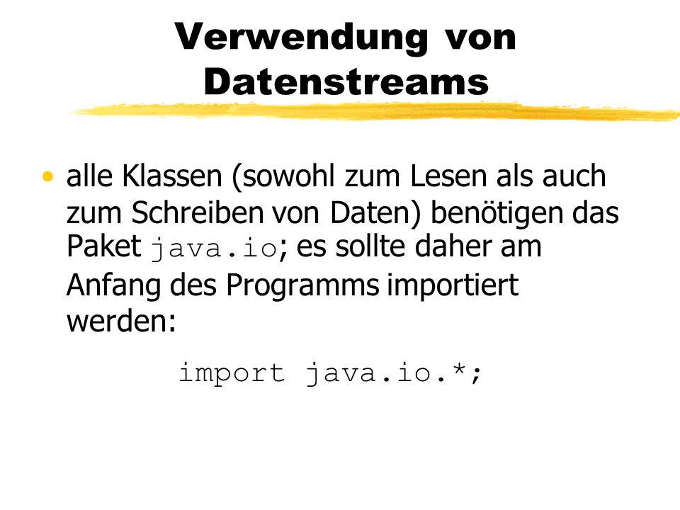 Verwendung von Datenstreams alle Klassen (sowohl zum Lesen als auch zum Schreiben von Daten) benötigen das Paket java.io ; es sollte daher am Anfang des Programms importiert werden: import java.io.*;