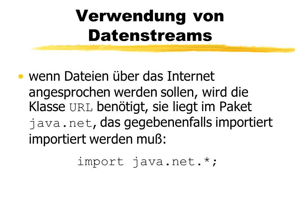 Verwendung von Datenstreams wenn Dateien über das Internet angesprochen werden sollen, wird die Klasse URL benötigt, sie liegt im Paket java.net, das gegebenenfalls importiert importiert werden muß: import java.net.*;