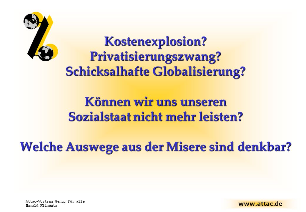www.attac.de Attac-Vortrag Genug für alle Harald Klimenta Kostenexplosion.