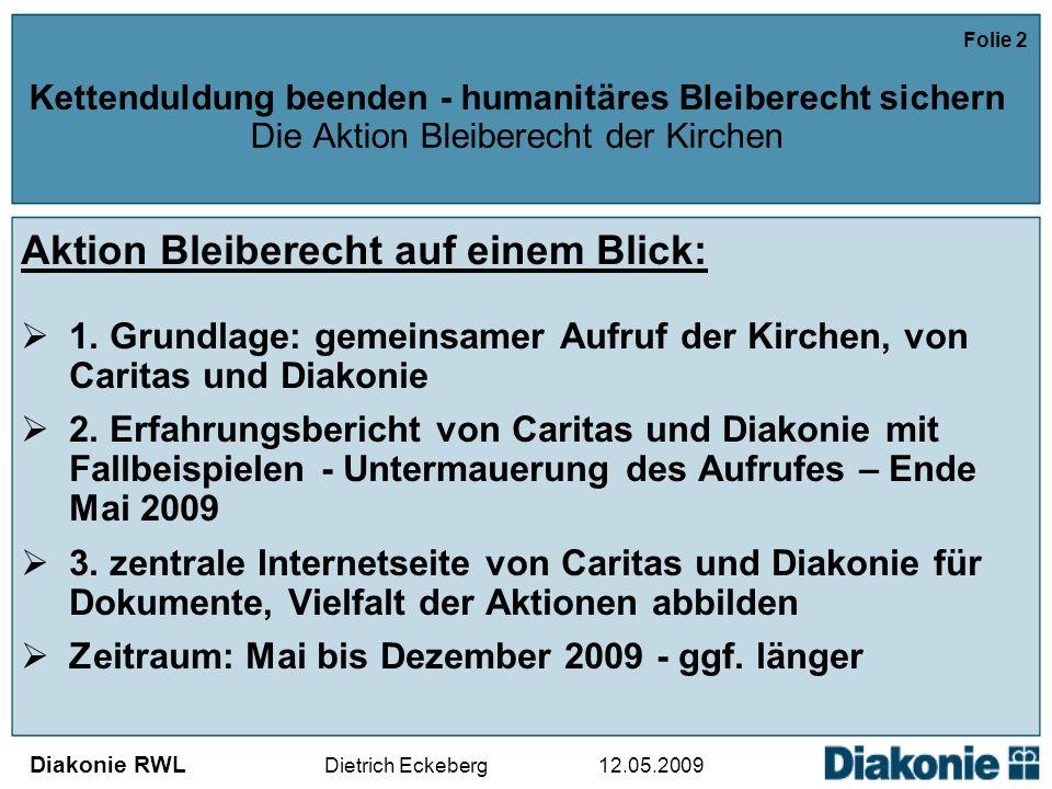 Diakonie RWL Dietrich Eckeberg 12.05.2009 Folie 2 Kettenduldung beenden - humanitäres Bleiberecht sichern Die Aktion Bleiberecht der Kirchen Aktion Bleiberecht auf einem Blick:  1.