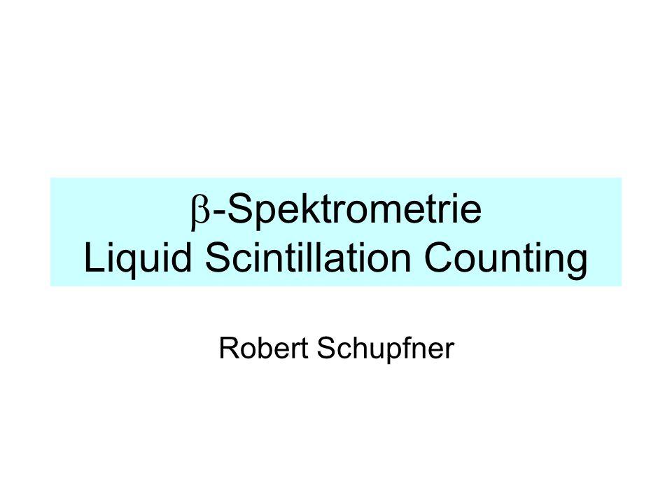  -Spektrometrie Liquid Scintillation Counting Robert Schupfner