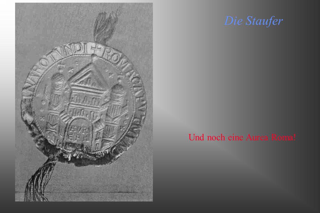 Die Staufer Und noch eine Aurea Roma!