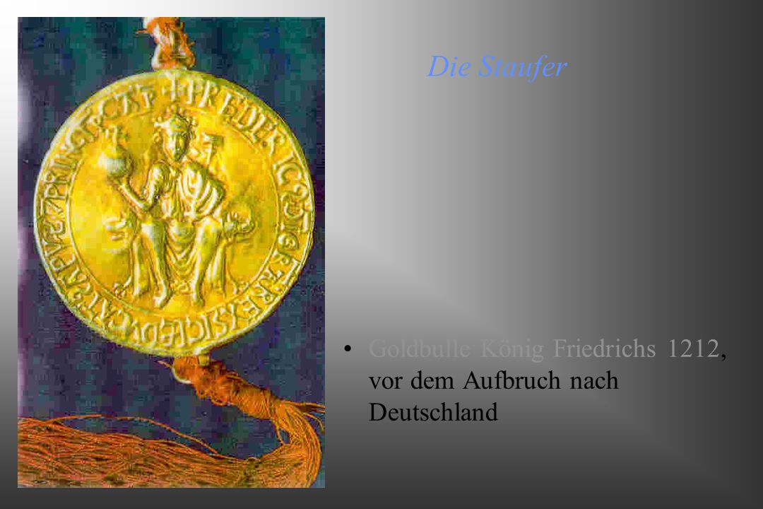 Die Staufer Goldbulle König Friedrichs 1212, vor dem Aufbruch nach Deutschland