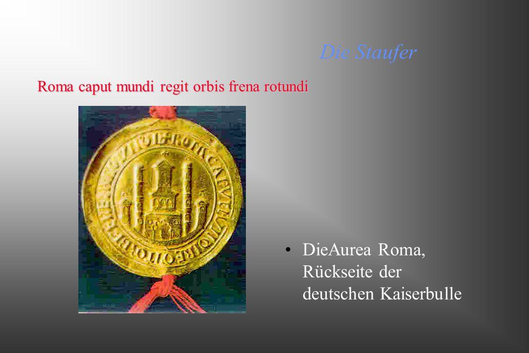 Die Staufer DieAurea Roma, Rückseite der deutschen Kaiserbulle Roma caput mundi regit orbis frena rotundi