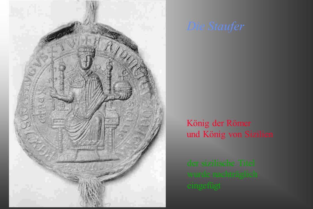 Die Staufer König der Römer und König von Sizilien der sizilische Titel wurde nachträglich eingefügt