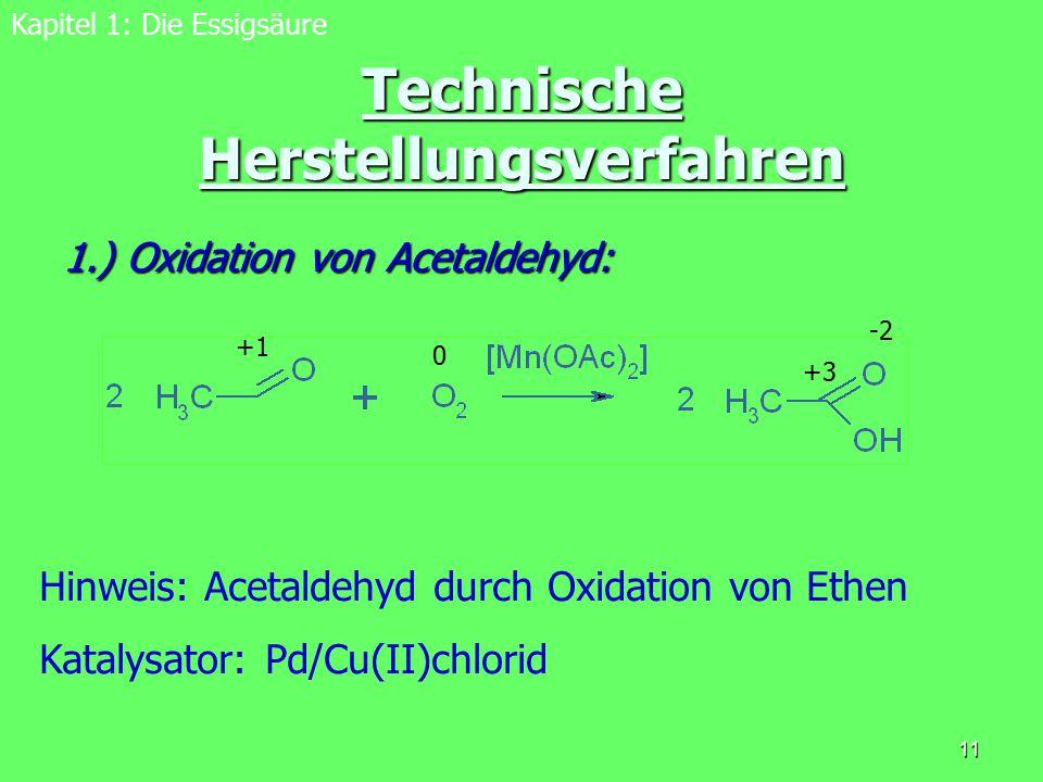11 Technische Herstellungsverfahren 1.) Oxidation von Acetaldehyd: Kapitel 1: Die Essigsäure Hinweis: Acetaldehyd durch Oxidation von Ethen Katalysato