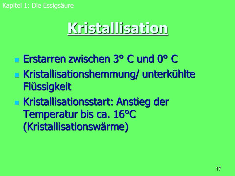 17 Kristallisation Erstarren zwischen 3° C und 0° C Erstarren zwischen 3° C und 0° C Kristallisationshemmung/ unterkühlte Flüssigkeit Kristallisations