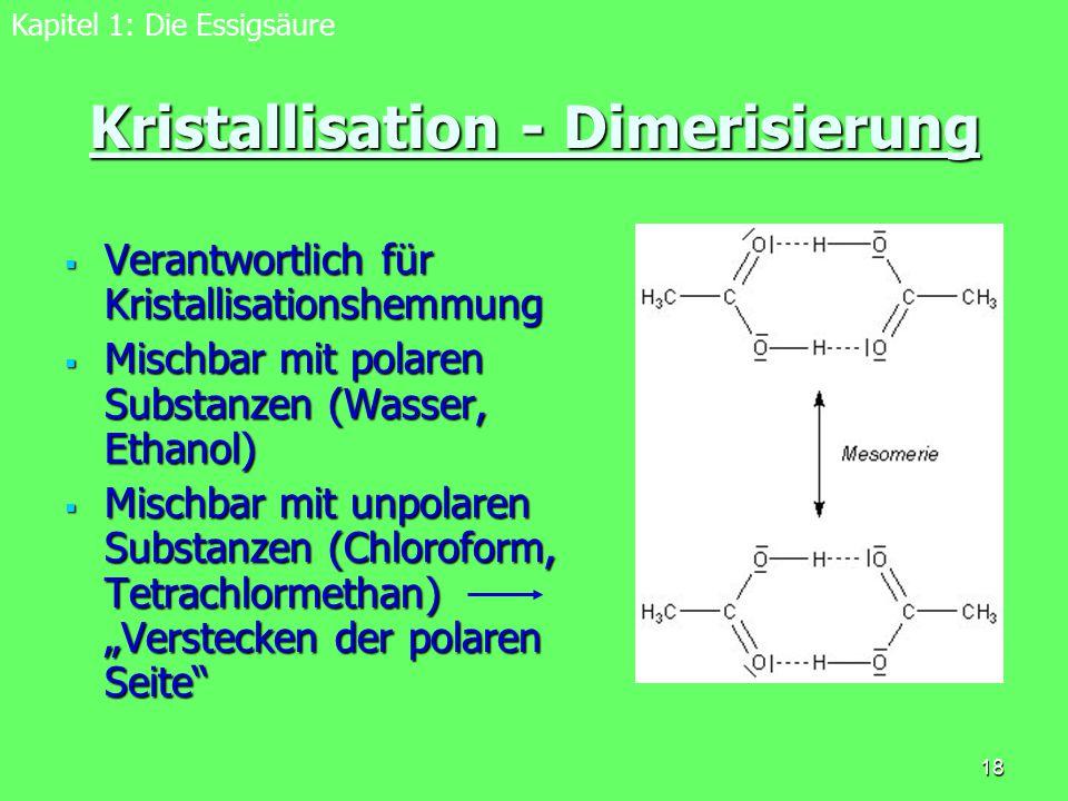 18 Kristallisation - Dimerisierung  Verantwortlich für Kristallisationshemmung  Mischbar mit polaren Substanzen (Wasser, Ethanol)  Mischbar mit unp