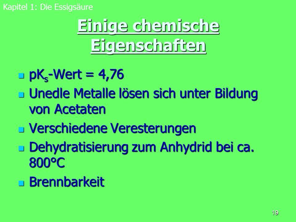 19 Einige chemische Eigenschaften pK s -Wert = 4,76 pK s -Wert = 4,76 Unedle Metalle lösen sich unter Bildung von Acetaten Unedle Metalle lösen sich u