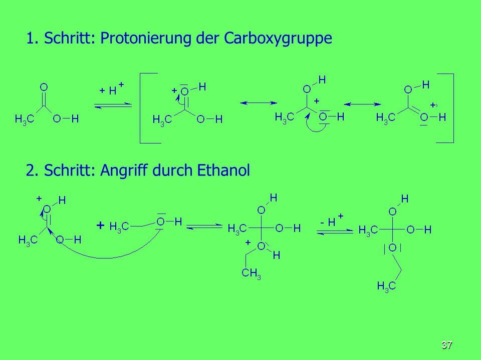 37 1. Schritt: Protonierung der Carboxygruppe 2. Schritt: Angriff durch Ethanol