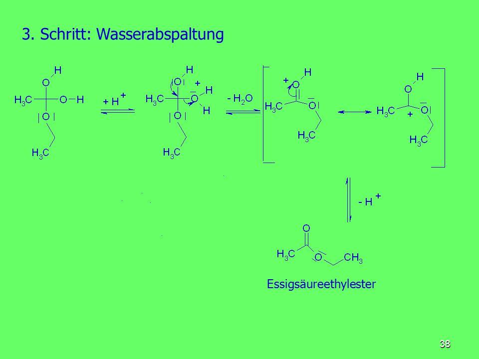 38 3. Schritt: Wasserabspaltung Essigsäureethylester
