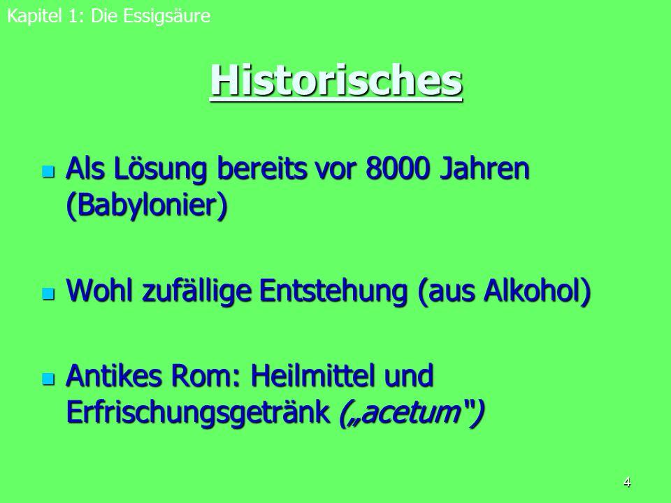 4 Historisches Als Lösung bereits vor 8000 Jahren (Babylonier) Als Lösung bereits vor 8000 Jahren (Babylonier) Wohl zufällige Entstehung (aus Alkohol)
